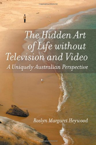 9781609118990: The Hidden Art of Life Without Television and Video: A Uniquely Australian Perspective
