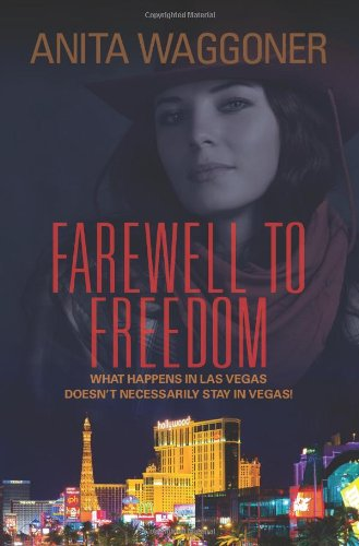 9781609119324: Farewell to Freedom: What Happens in Las Vegas Doesn't Necessarily Stay in Vegas!