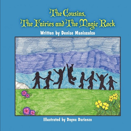 The Cousins, the Fairies and the Magic Rock: Maniscalco, Denise