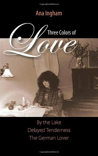 9781609119591: Three Colors of Love: By the Lake, Delayed Tenderness, the German Lover