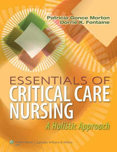 Essentials of Critical Care Nursing: A Holistic: Patricia Gonce Morton;