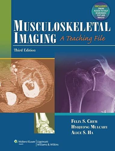 Musculoskeletal Imaging: A Teaching File (LWW Teaching File Series): Felix Chew