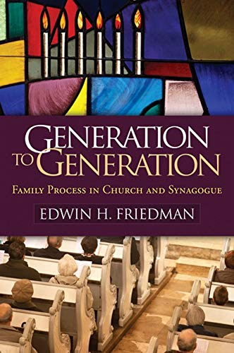 Generation to Generation: Family Process in Church and Synagogue (The Guilford Family Therapy Series) (9781609182366) by Edwin H. Friedman