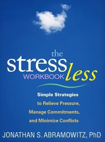 The Stress Less Workbook: Simple Strategies to: Abramowitz, Jonathan S.