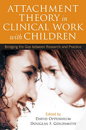 9781609184827: Attachment Theory in Clinical Work with Children: Bridging the Gap between Research and Practice