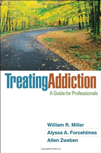 Treating Addiction: A Guide for Professionals: William R. Miller; Alyssa A. Forcehimes; Allen ...