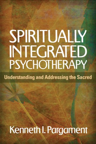 Spiritually Integrated Psychotherapy: Understanding and Addressing the Sacred: Pargament, Kenneth I...