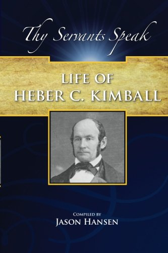 9781609191443: Life of Heber C. Kimball: The Father and Founder of the British Mission (Thy Servants Speak)