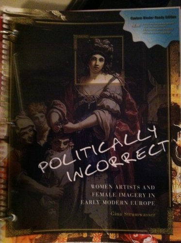 9781609274894: Politically Incorrect: Women Artists and Female Imagery in Early Modern Europe