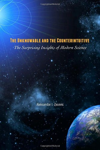 The Unknowable and the Counterintuitive - The: Aleksandar I. Zecevic