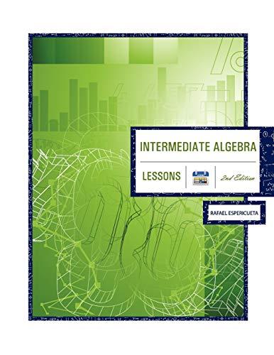 Intermediate Algebra 2nd Edition: Lessons: Rafael Espericueta