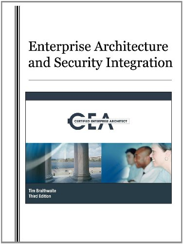 Enterprise Architecture and Security Integration THIRD EDITION: Timothy Braithwaite