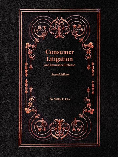 Consumer Litigation and Insurance Defense: Second Edition: Willy E. Rice