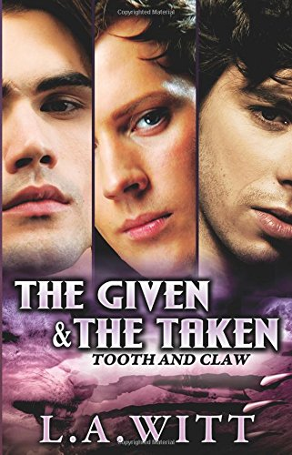 The Given & the Taken (Tooth and Claw): Witt, L. A.