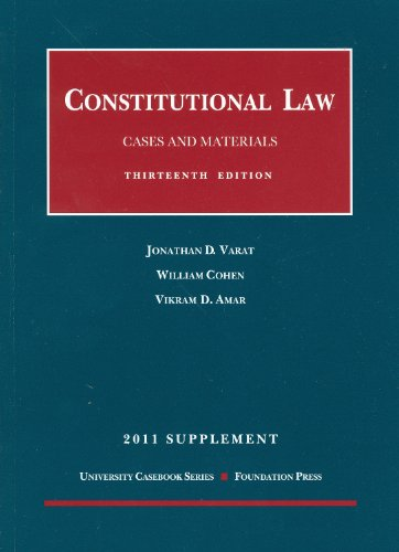 Constitutional Law, Cases and Materials, 13th and Concise 13th, 2011 Supplement (University Casebook) (1609300130) by Jonathan D. Varat; William Cohen; Vikram David Amar