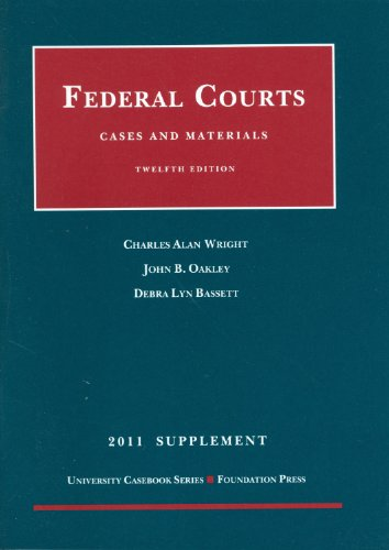 Cases and Materials on Federal Courts, 12th,: Charles A. Wright,