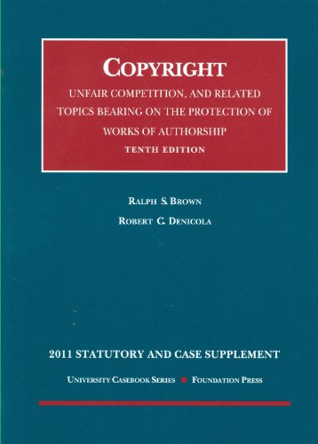 9781609300401: Copyright, Unfair Competition, and Related Topics Bearing on the Protection of Works of Authorship, 10th Edition, 2011 Statutory and Case Supplement