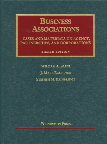Business Associations, Cases and Materials on Agency, Partnerships, and Corporations, 8th (University Casebooks) (University Casebook Series) (1609300645) by J. Ramseyer; Stephen Bainbridge; William Klein