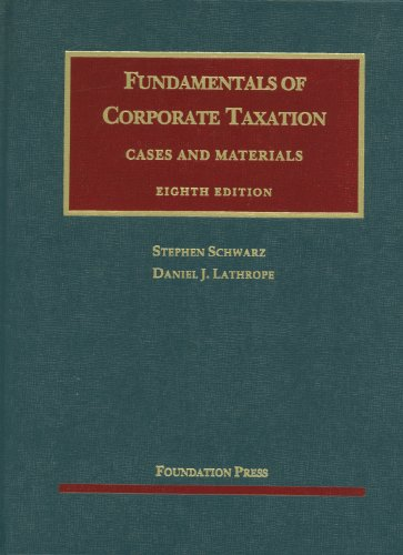 9781609300685: Schwarz and Lathrope's Fundamentals of Corporate Taxation, 8th (University Casebook Series) (English and English Edition)
