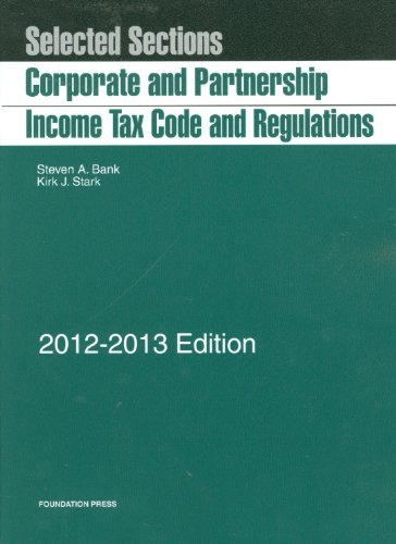 9781609301248: Selected Sections: Corporate and Partnership Income Tax Code and Regulations, 2012-2013 (Selected Statutes)