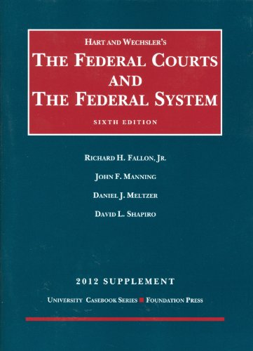 Hart and Wechsler's The Federal Courts and the Federal System 2012 (University Casebook): ...
