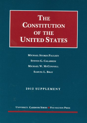 9781609301460: The Constitution of the United States: Text, Structure, History, and Precedent, 2012 Supplement (University Casebook Series)