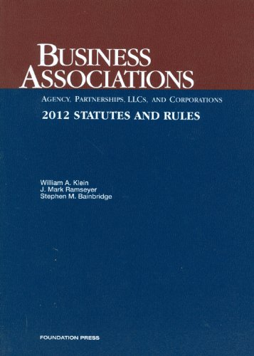 9781609301484: Business Associations-Agency, Partnerships, LLCs and Corporations, Statutes and Rules, 2012