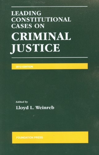 Leading Constitutional Cases On Criminal Justice 2012 University Casebook Series