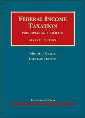 Federal Income Taxation, Principles and Policies (University: Graetz, Michael; Schenk,