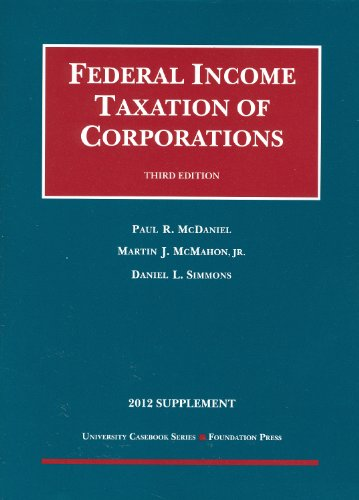 Federal Income Taxation of Corporations, 2012, by McDaniel, 3rd Edition: Paul R. McDaniel