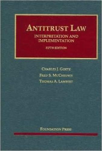 Antitrust Law, Interpretation and Implementation (University Casebook Series): Charles Goetz
