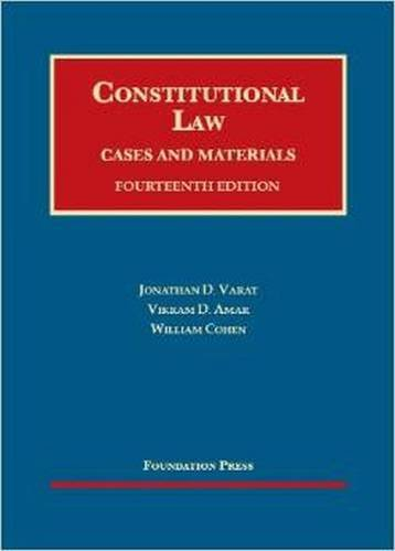 Constitutional Law, Cases and Materials (University Casebook Series): Varat, Jonathan; Amar, Vikram...