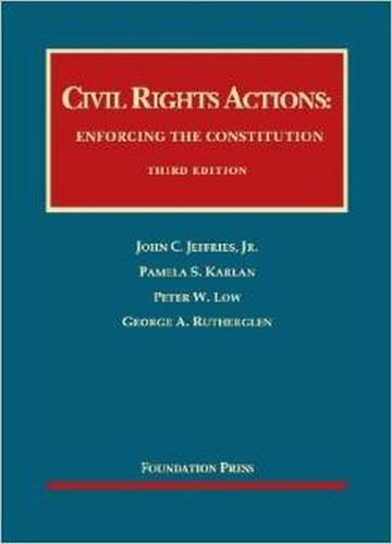 Civil Rights Actions: Enforcing the Constitution (University: Rutherglen, George A.,