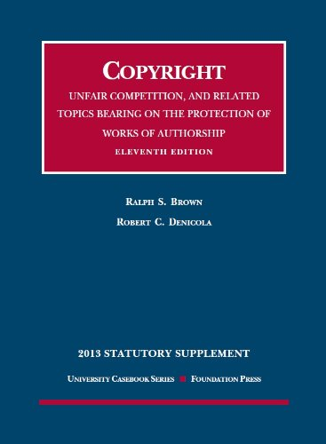 9781609303679: Copyright, Unfair Competition, and Related Topics Bearing on the Protection of Works of Authorship 2013 Statutory Supplement (University Casebook Series)