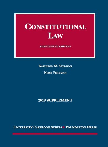 9781609303761: Sullivan and Feldman's Constitutional Law, 18th, 2013 Supplement (University Casebook Series)
