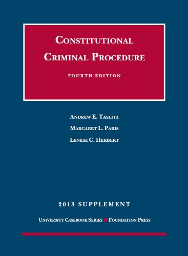 Taslitz, Paris and Herbert's Constitutional Criminal Procedure,: Andrew Taslitz, Margaret