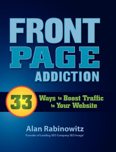 9781609350116: Front Page Addiction: 33 Ways to Boost Traffic To Your Website
