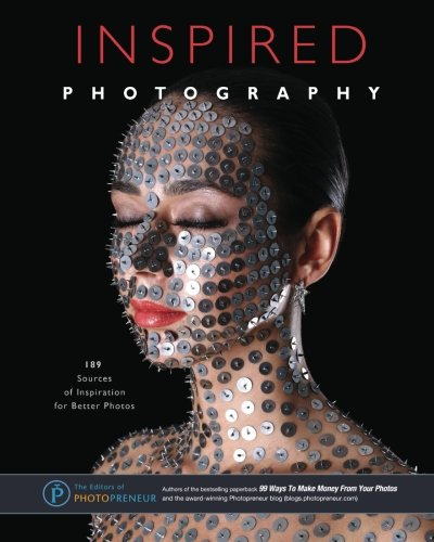 9781609350161: Inspired Photography: 189 Sources of Inspiration for Better Photos