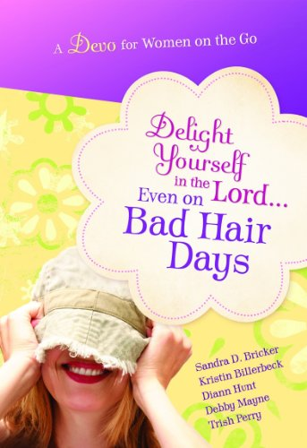 9781609361051: Delight Yourself in the Lord...Even on Bad Hair Days