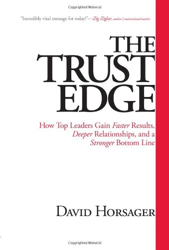 9781609361334: The Trust Edge: How Top Leaders Gain Faster Results, Deeper Relationships, and a Stronger Bottom Line