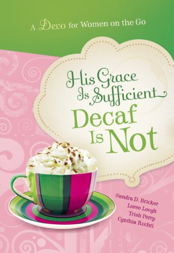 9781609362195: His Grace is Sufficient: Decaf is Not (A Devo for Women on the Go)