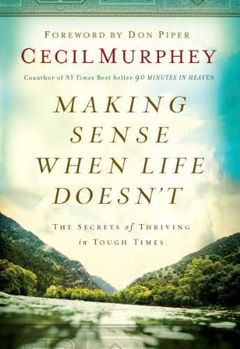 Making Sense When Life Doesn't (The Secrets of Thriving in Tough Times) (9781609362249) by Cecil Murphey