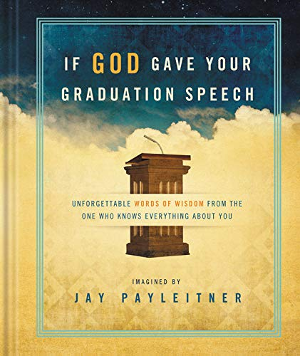 9781609367541: If God Gave Your Graduation Speech: Unforgettable Words of Wisdom from the One Who Knows Everything about You