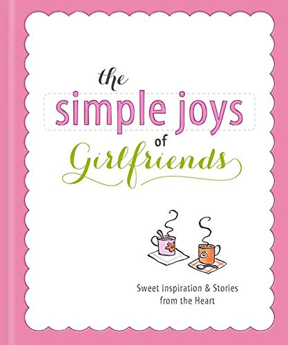 9781609368104: The Simple Joys of Girlfriends: Heartwarming Stories & Inspiration to Celebrate Girlfriends