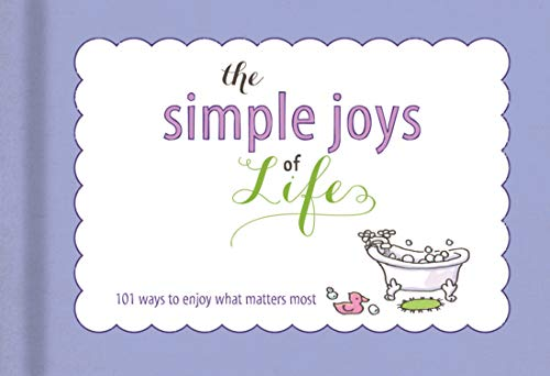 9781609368180: The Simple Joys of Life: List Book: 101 Ways to Enjoy What Matters Most