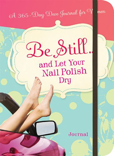 9781609369569: Be Still...and Let Your Nail Polish Dry (365 Devotional Journals)