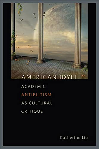 9781609380502: American Idyll: Academic Antielitism as Cultural Critique