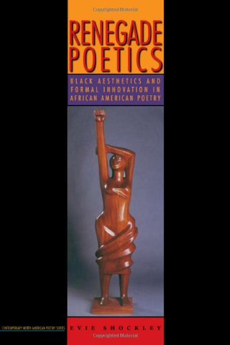 Renegade Poetics: Black Aesthetics and Formal Innovation in African American Poetry (Contemp North ...