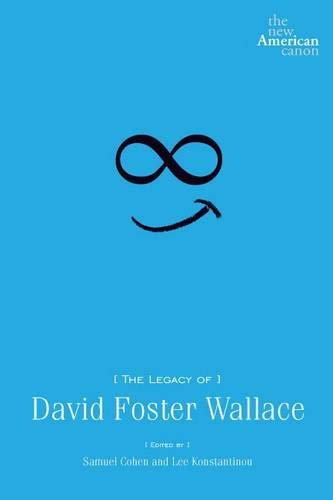 9781609380823: The Legacy of David Foster Wallace (New American Canon)