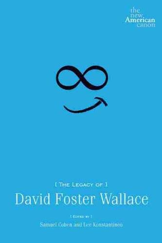 The Legacy of David Foster Wallace (New American Canon): University Of Iowa Press